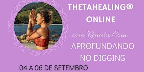 Curso de ThetaHealing® APROFUNDANDO NO DIGGING ON-LINE 4/9 a 6/9 ingressos