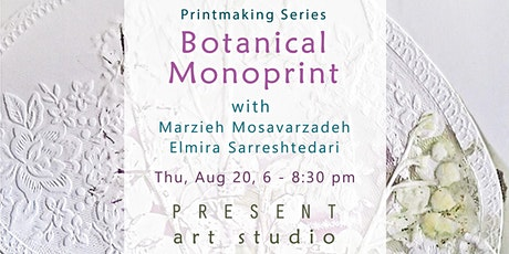 Botanical Mono-print Workshop at Present Art Studio: Aug 20, 6 - 8:30 pm tickets