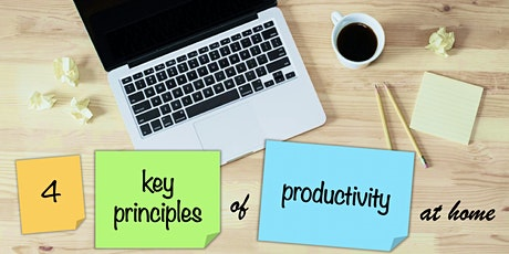 4 Key Principles to a Productive work from home! tickets