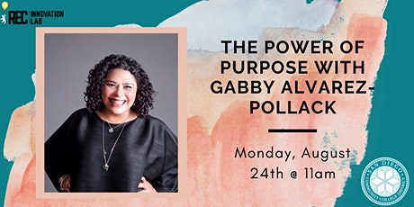 The Power of Purpose with Gabby Alvarez-Pollack tickets