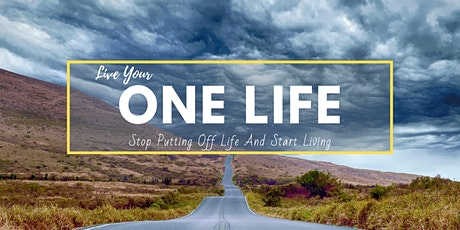 Live Your ONE  LIFE Workshop: Stop Putting Off Life And Start Living! tickets