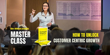 MASTERCLASS:  Using Customer Empathy to Unlock Customer-Centric Growth tickets