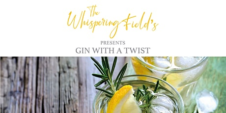 The Whispering Fields presents 'Gin with a twist' tickets