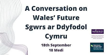 Sgwrs ar Ddyfodol Cymru | A Conversation on Wales' Future tickets