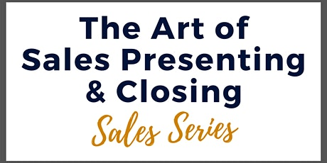The Art of Sales Presenting and Closing tickets