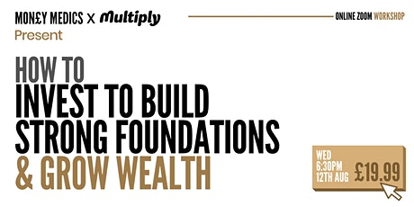 HOW TO INVEST TO BUILD STRONG FOUNDATIONS & GROW WEALTH tickets