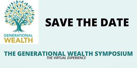 GENERATIONAL WEALTH SYMPOSIUM-The Virtual Experience tickets