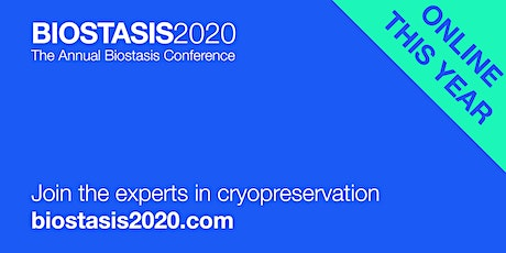 Biostasis2020 - Annual Biostasis Conference (Online/Streaming) tickets
