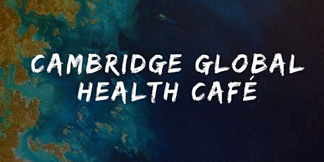 Cambridge Global Health Café tickets