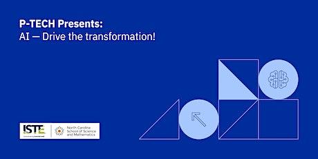 P-TECH Presents AI: Drive the transformation! tickets