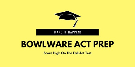 October 5-8 Bowlware ACT Prep tickets