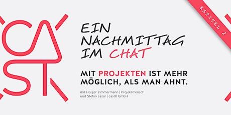 Ein Nachmittag im Chat: Mit Projekten ist mehr möglich, als man ahnt |castX Tickets