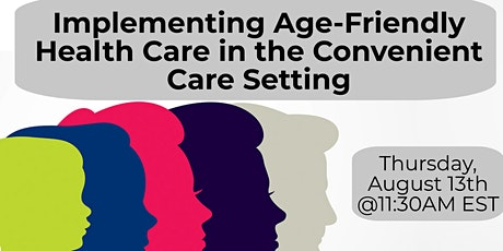 Implementing Age-Friendly Health Care in the Convenient Care Setting tickets