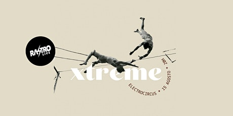 Xtreme | Circo Electrónico entradas