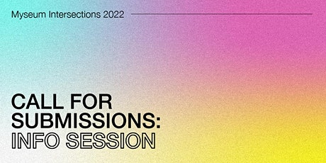 Myseum Intersections 2022: Call for Submissions - Info Session tickets