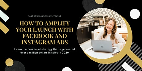 Amplify Your Launch with Facebook and Instagram Ads Masterclass tickets