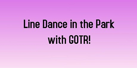 Line Dance in the Park with GOTR! tickets