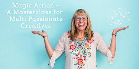 Magic Action Masterclass for Multi-Passionate Creatives tickets