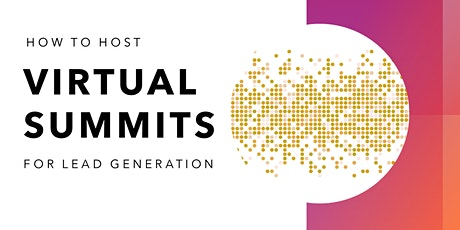 How to Host Your Own Virtual Summits for Lead Generation tickets