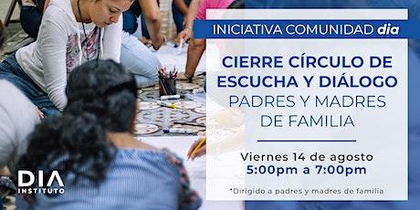 Cierre de Círculo de Escucha Padres y Madres de Familia. boletos