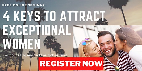 The 4 Keys To Attract Exceptional Women - Aug. 19th @ 1pm (Free Event) tickets