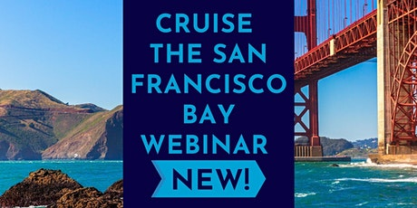 Cruise The San Francisco Bay Webinar - Every 4th Wednesday Of The Month Tickets