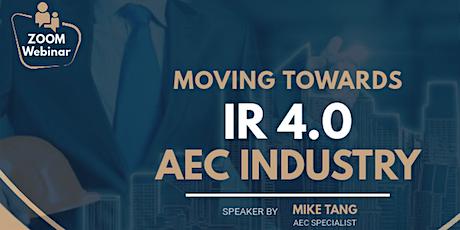 Moving Towards Industrial Revolution 4.0 (IR 4.0) with AEC Industry Webinar biglietti