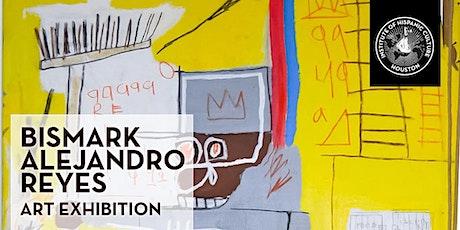 Bismark Alejandro Reyes Art Exhibition tickets