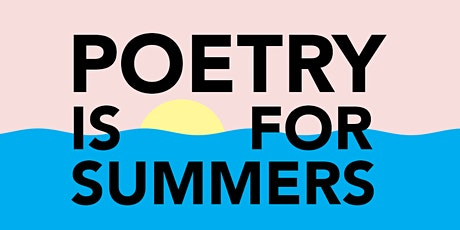 Poetry IS for summers! tickets
