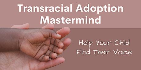 Transracial Adoption Mastermind tickets