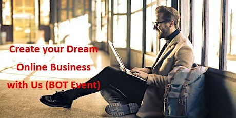 Create your Dream Online Business with Us (BOT Event) tickets