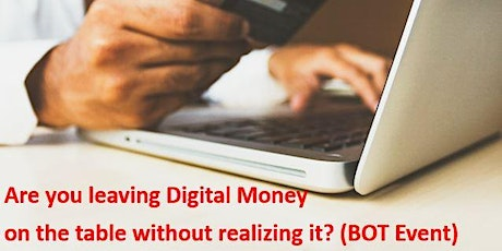 Are you leaving Digital Money on the table without realizing? (BOT Event) tickets