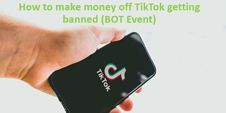 How to make money off TikTok getting banned(BOT Event) tickets
