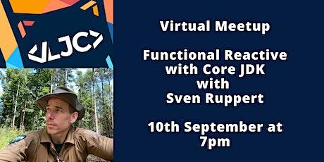 LJC Virtual Meetup: Functional Reactive with Core JDK with Sven Ruppert boletos