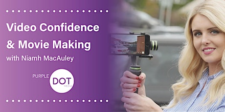 Video Confidence & Movie Making Webinar with Niamh MacAuley tickets