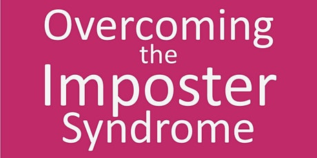 Overcoming the Imposter Syndrome Workshop (16 places) tickets