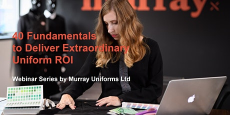 40 Fundamentals to Delivering Extraordinary Uniform ROI - Webinar Series tickets