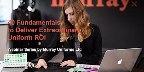 40 Fundamentals to Delivering Extraordinary Uniform ROI - Webinar Series Tickets