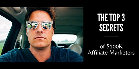 The Top 3 Secrets of $100K Affiliate Marketers tickets