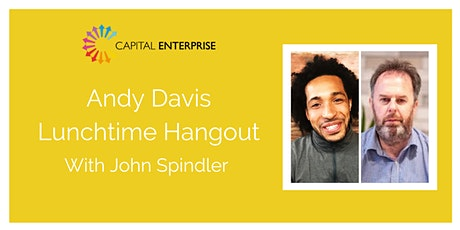 Andy Davis' Lunchtime Hangout with John Spindler tickets