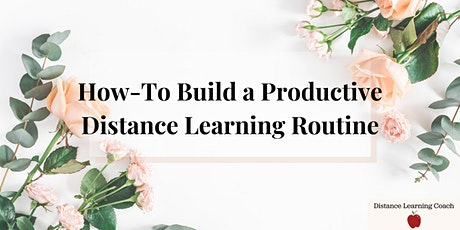 How-To Build a Productive Distance Learning Routine tickets