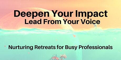 DEEPEN YOUR IMPACT: Lead From Your Voice 10/16/20   'COVID Compliant' tickets