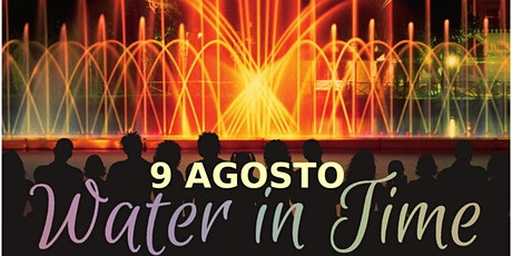 Water in Time (2° Spettacolo) biglietti