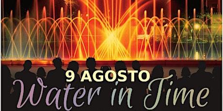 Water in Time (3° Spettacolo) biglietti