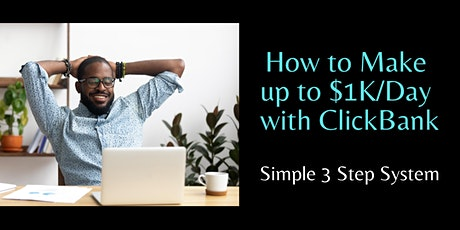 How to Make up to $1K/Day with ClickBank Using This Simple 3 Step System tickets