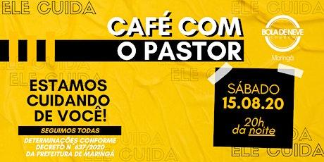CAFÉ COM O PASTOR - SÁBADO (15/08) 20h00 ingressos