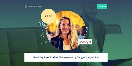 Webinar: Breaking Into Product Management by Google Sr AI/ML PM tickets