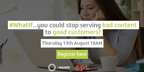 #WhatIf... you could stop serving bad content to good customers? tickets