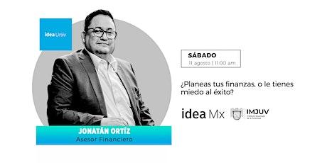 Idea Univ  ¿Planeas tus finanzas, o le tienes  miedo al éxito? boletos