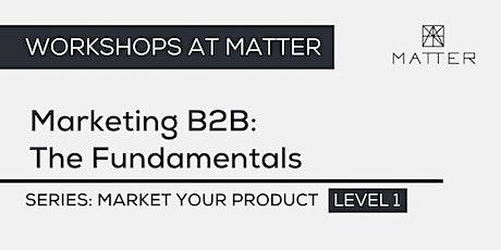 MATTER Workshop: Marketing B2B: The Fundamentals tickets
